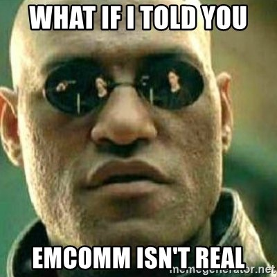 "Photo of Morpheus saying ""What if I told you, EmComm isn't real."""